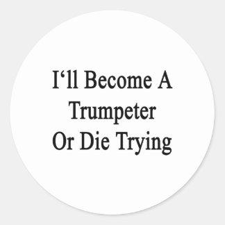 Haré un trompetista o moriré el intentar pegatina redonda