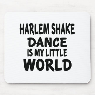 HARLEM SHAKE IS MY LITTLE WORLD MOUSE PAD