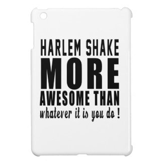Harlem Shake more awesome than whatever it is you Case For The iPad Mini