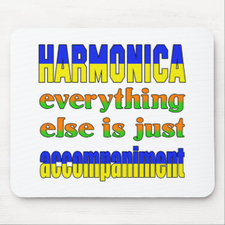 harmonica Everything else is just accompaniment Mouse Pad