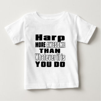 Harp more awesome whatever you do infant t-shirt