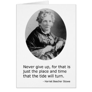 Harriet Beecher Stowe -- Never Give Up Greeting Cards