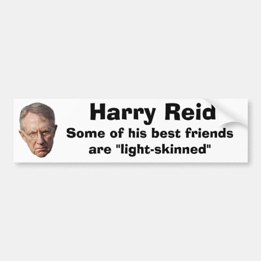 """Harry Reid: """"Light-Skinned"""" Bumper Sticker"""