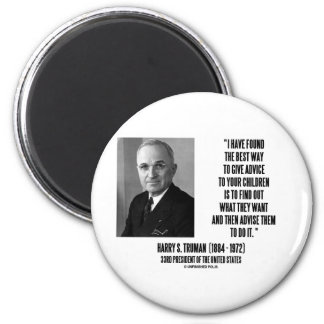 Harry Truman Best Way Give Advice To Your Children 2 Inch Round Magnet