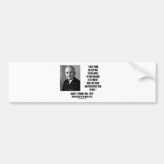 Harry Truman Best Way Give Advice To Your Children Bumper Sticker
