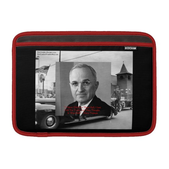 "Harry Truman ""Gave No Hell"" Wisdom Quote On Ricksh MacBook Air Sleeve"