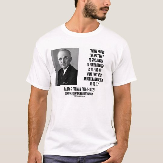 Harry Truman Give Advice To Your Children Quote T-Shirt