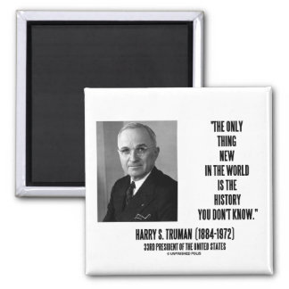 Harry Truman Only Thing New History You Don't Know 2 Inch Square Magnet