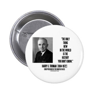 Harry Truman Only Thing New History You Don't Know 2 Inch Round Button