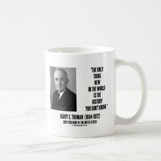Harry Truman Only Thing New History You Don't Know Coffee Mug