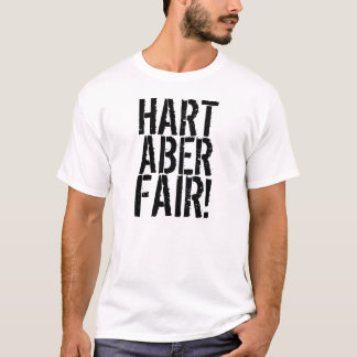 Hart Aber Fair! T-Shirt