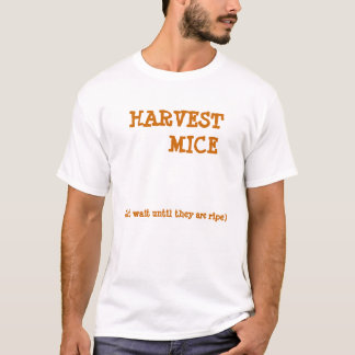 HARVEST MICE, (but wait until they are ripe) T-Shirt