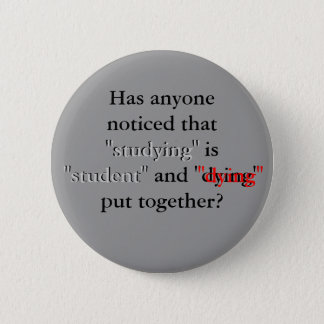 "Has anyone noticed that ""studying"" is ""student"" pinback button"