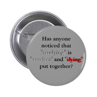 """Has anyone noticed that """"studying"""" is """"student"""" pinback button"""