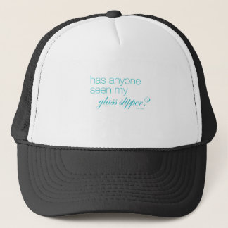 Has anyone seen my glass slipper? trucker hat
