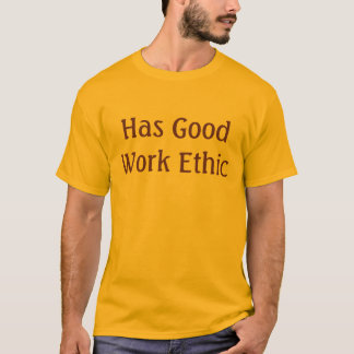 Has Good Work Ethic T-Shirt