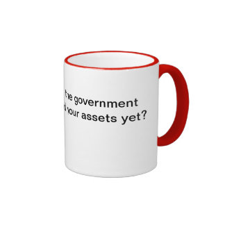 Has the government seized your assets yet? mug