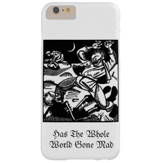 Has the Whole World Gone Mad Barely There iPhone 6 Plus Case