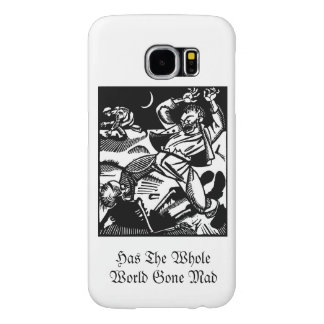 Has the Whole World Gone Mad Samsung Galaxy S6 Cases