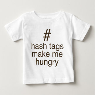 Hash tags make me hungry baby T-Shirt