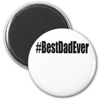 Hashtag Best Dad Ever T-Shirt . Magnet