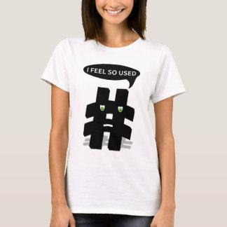 Hashtag I feel so used funny T-Shirt