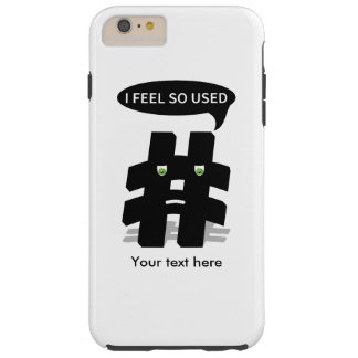 Hashtag I feel so used Funny Tough iPhone 6 Plus Case