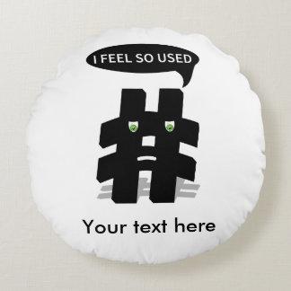 Hashtag I feel so used Round Pillow