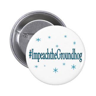 Hashtag Impeach the Groundhog Humorous Pinback Button
