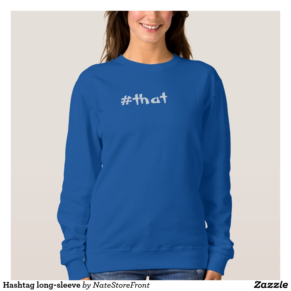 Hashtag long-sleeve sweatshirt - Creative Long-Sleeve Fashion Shirt Designs