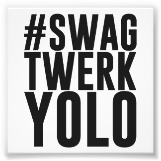 Hashtag Swag Twerk Yolo Photo Art