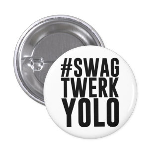Hashtag Swag Twerk Yolo Pinback Button