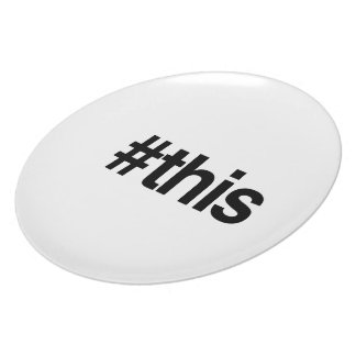 HASHTAG THIS -.png Dinner Plate