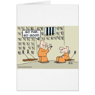Hasta ahora, tan bueno - en la prisión tarjeta de felicitación