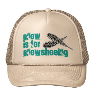 HAT~ Promo for Snowshoes Snow is for snowshoeing Trucker Hat