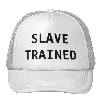 Hat Slave Trained