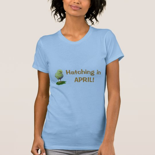 Hatching in April! Maternity/Pregnant Due In April T-Shirt