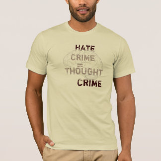 Hate Crime = Thought Crime T-Shirt