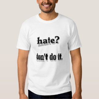 Hate Don't Do It T-Shirt