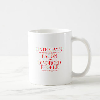 Hate gays you should also hate bacon and divorced coffee mug