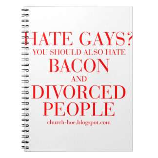 Hate gays you should also hate bacon and divorced notebook
