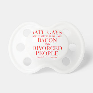 Hate gays you should also hate bacon and divorced pacifier