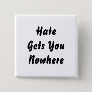 Hate Gets You Nowhere. Black and White Design. Pinback Button