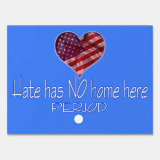 Hate has NO home here PERIOD Yard Sign
