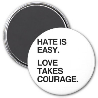 HATE IS EASY. LOVE TAKES COURAGE 3 INCH ROUND MAGNET