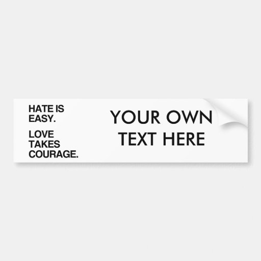 HATE IS EASY. LOVE TAKES COURAGE BUMPER STICKERS