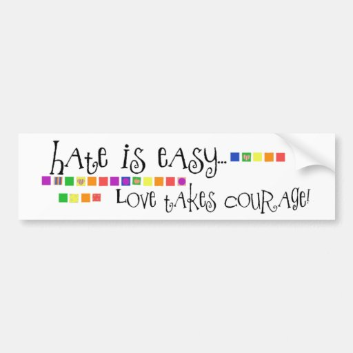Hate is Easy, Love Takes Courage Bumper Stickers
