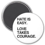 HATE IS EASY. LOVE TAKES COURAGE MAGNET