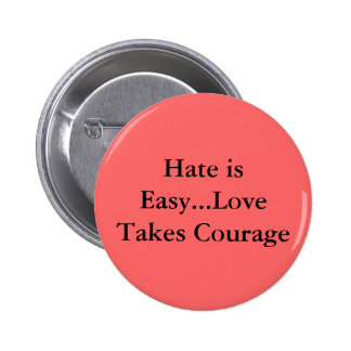Hate is Easy...Love Takes Courage Pinback Button