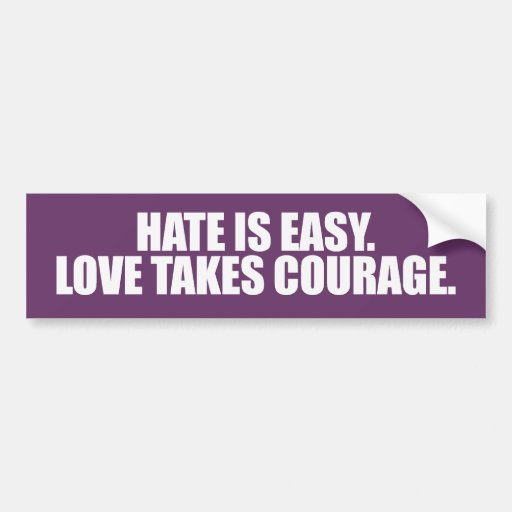 HATE IS EASY LOVE TAKES COURAGE -.png Bumper Stickers